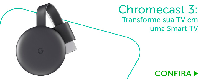 Chromecast 3: Transforme sua TV em uma Smart TV_BL2
